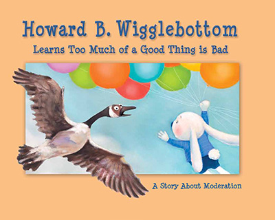 Howard B. Wigglebottom Learns Too Much --of a Good Thing is Bad: A Story About Moderation