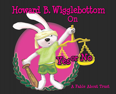 Howard B. Wigglebottom On Yes or No: A Fable About Trust